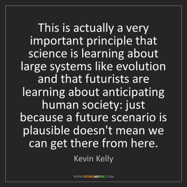 Kevin Kelly: This is actually a very important principle that science...