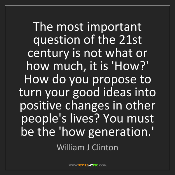 William J Clinton: The most important question of the 21st century is not...