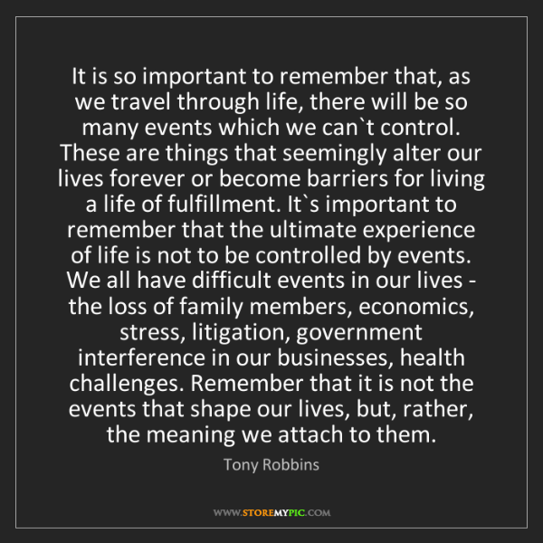 Tony Robbins: It is so important to remember that, as we travel through...