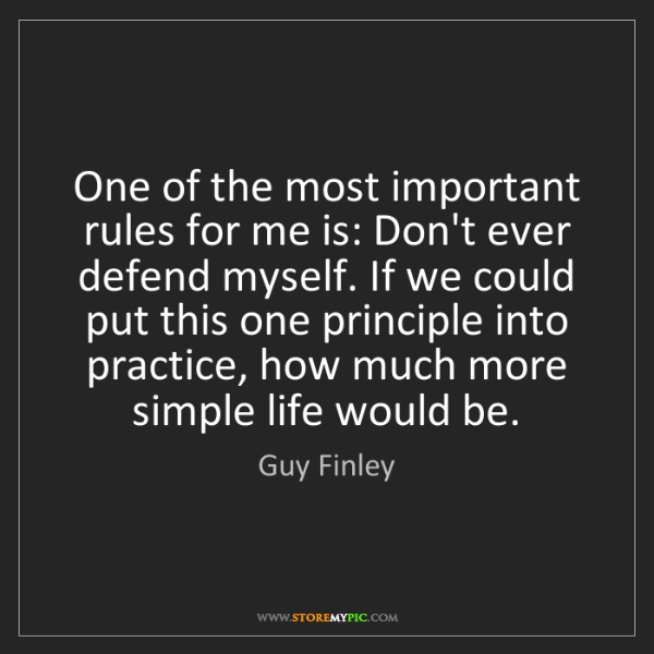 Guy Finley: One of the most important rules for me is: Don't ever...
