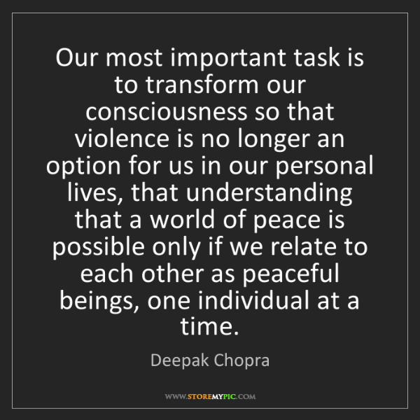 Deepak Chopra: Our most important task is to transform our consciousness...