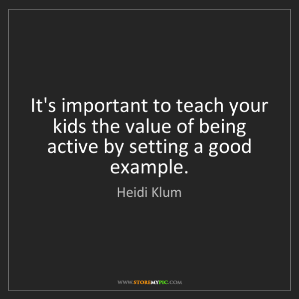 Heidi Klum: It's important to teach your kids the value of being...