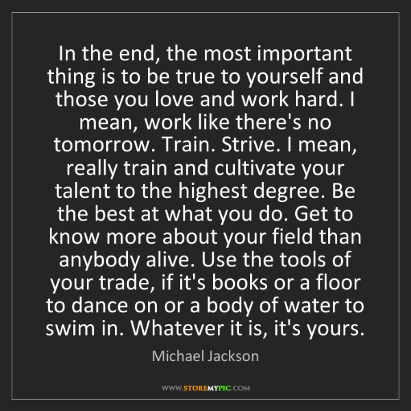 Michael Jackson: In the end, the most important thing is to be true to...