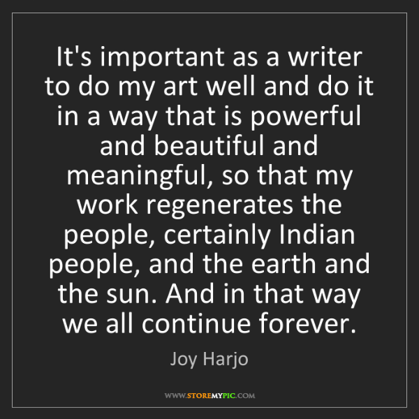 Joy Harjo: It's important as a writer to do my art well and do it...