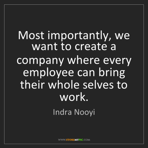 Indra Nooyi: Most importantly, we want to create a company where every...