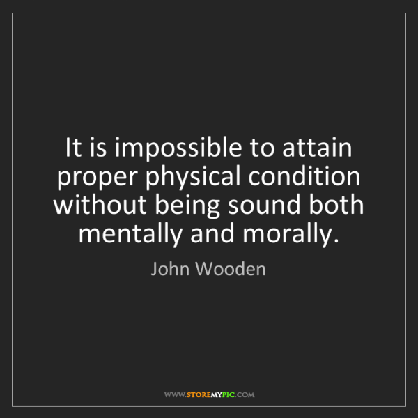 John Wooden: It is impossible to attain proper physical condition...