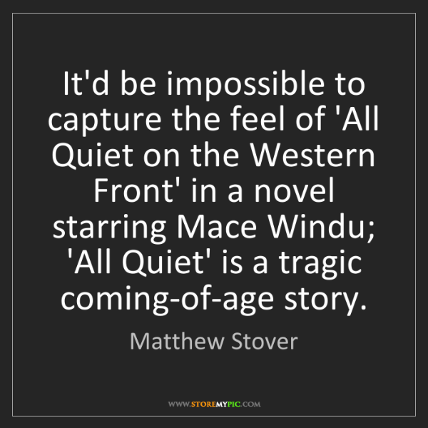 Matthew Stover: It'd be impossible to capture the feel of 'All Quiet...