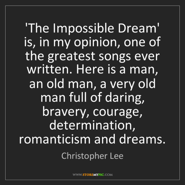 Christopher Lee: 'The Impossible Dream' is, in my opinion, one of the...