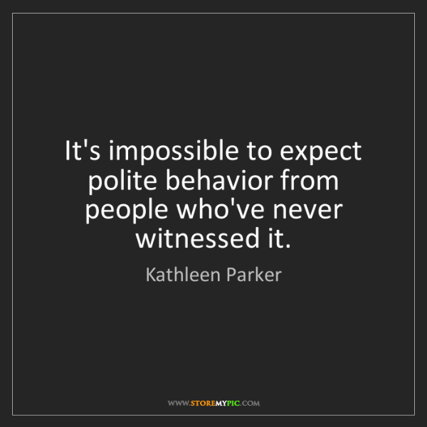 Kathleen Parker: It's impossible to expect polite behavior from people...