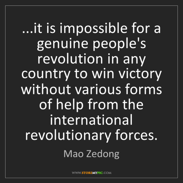 Mao Zedong: ...it is impossible for a genuine people's revolution...