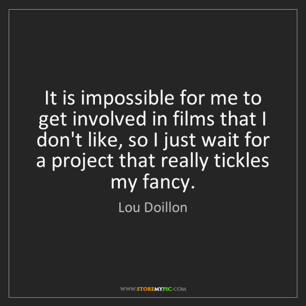 Lou Doillon: It is impossible for me to get involved in films that...