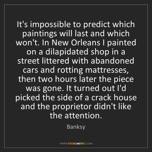 Banksy: It's impossible to predict which paintings will last...