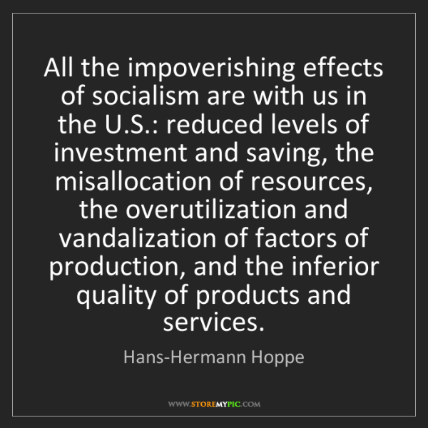 Hans-Hermann Hoppe: All the impoverishing effects of socialism are with us...