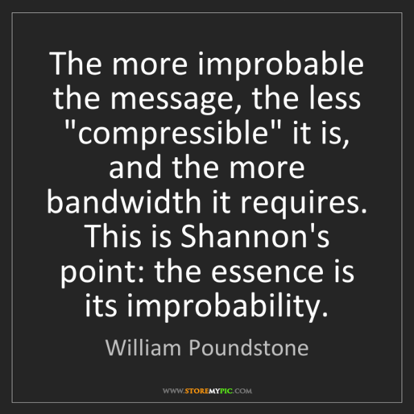 "William Poundstone: The more improbable the message, the less ""compressible""..."