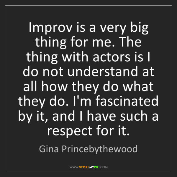Gina Princebythewood: Improv is a very big thing for me. The thing with actors...