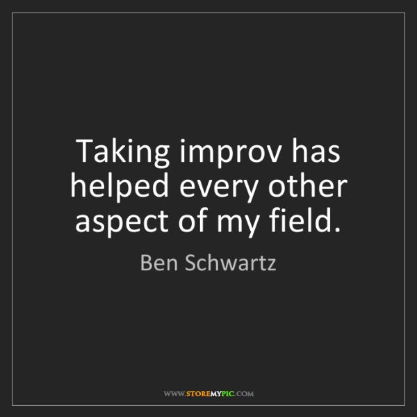 Ben Schwartz: Taking improv has helped every other aspect of my field.