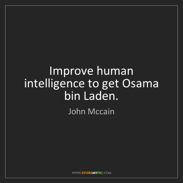 John Mccain: Improve human intelligence to get Osama bin Laden.