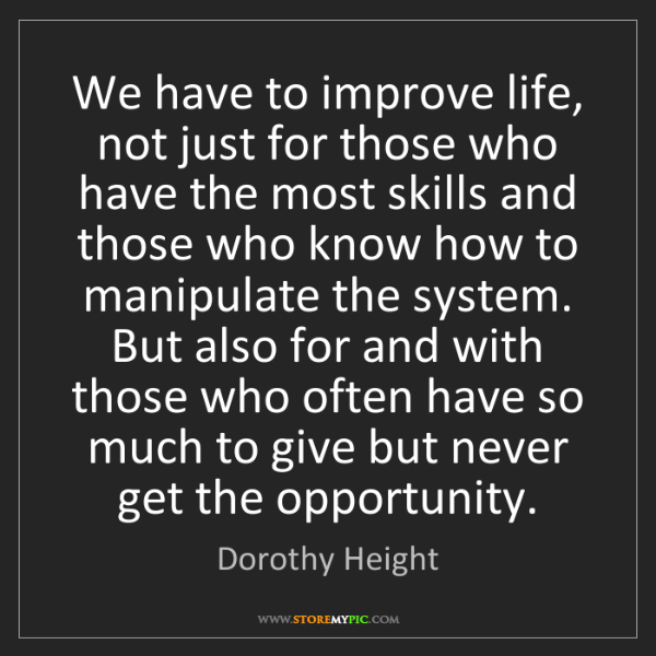Dorothy Height: We have to improve life, not just for those who have...