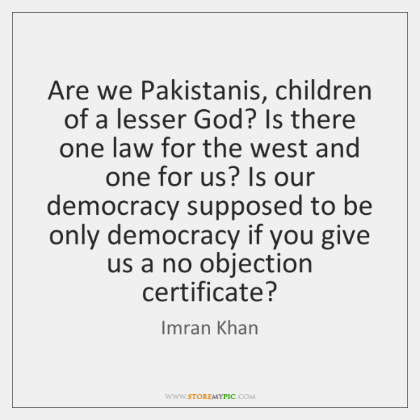 Are we Pakistanis, children of a lesser God? Is there one law ...