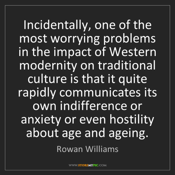 Rowan Williams: Incidentally, one of the most worrying problems in the...