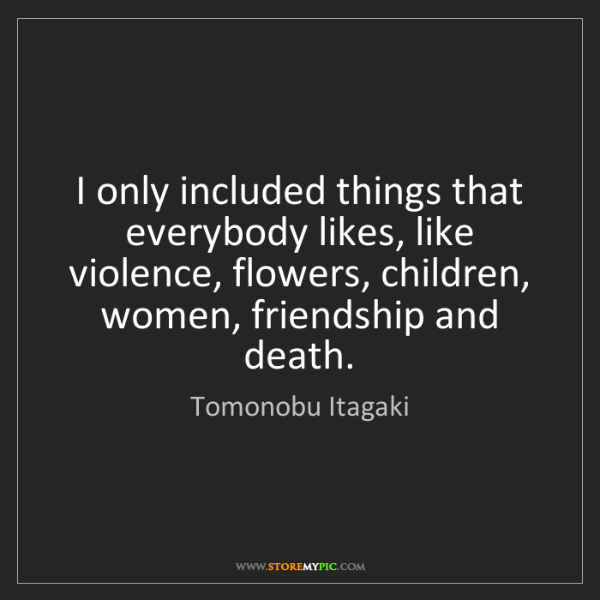 Tomonobu Itagaki: I only included things that everybody likes, like violence,...