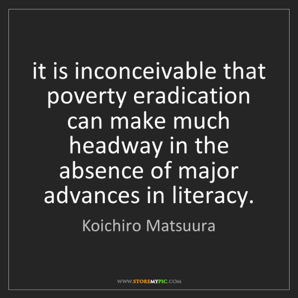 Koichiro Matsuura: it is inconceivable that poverty eradication can make...