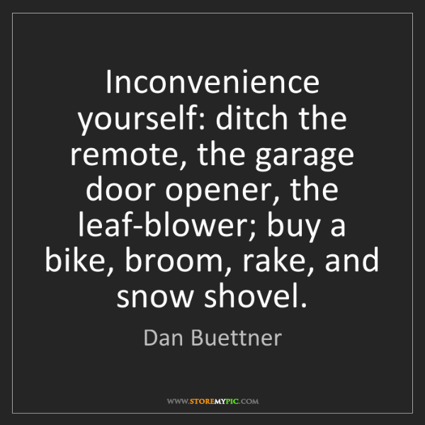 Dan Buettner: Inconvenience yourself: ditch the remote, the garage...