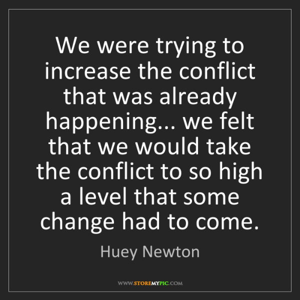 Huey Newton: We were trying to increase the conflict that was already...