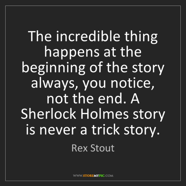 Rex Stout: The incredible thing happens at the beginning of the...