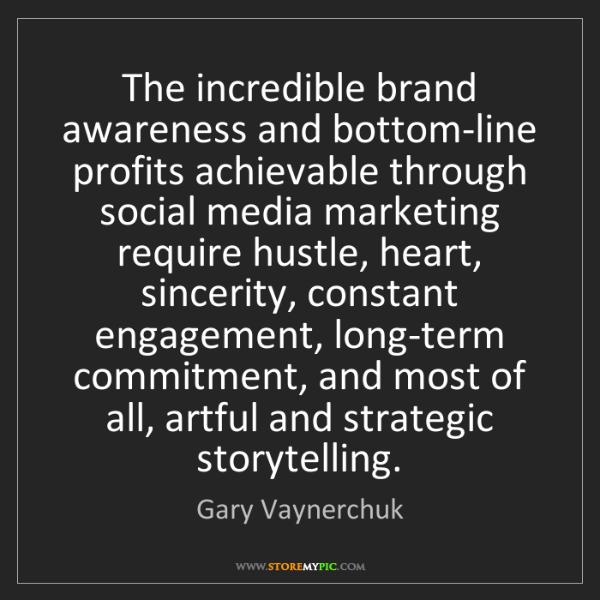 Gary Vaynerchuk: The incredible brand awareness and bottom-line profits...
