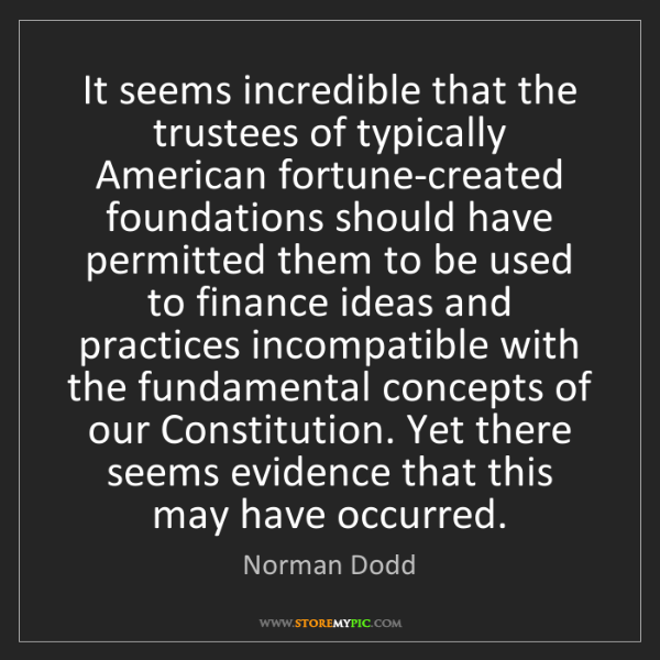 Norman Dodd: It seems incredible that the trustees of typically American...
