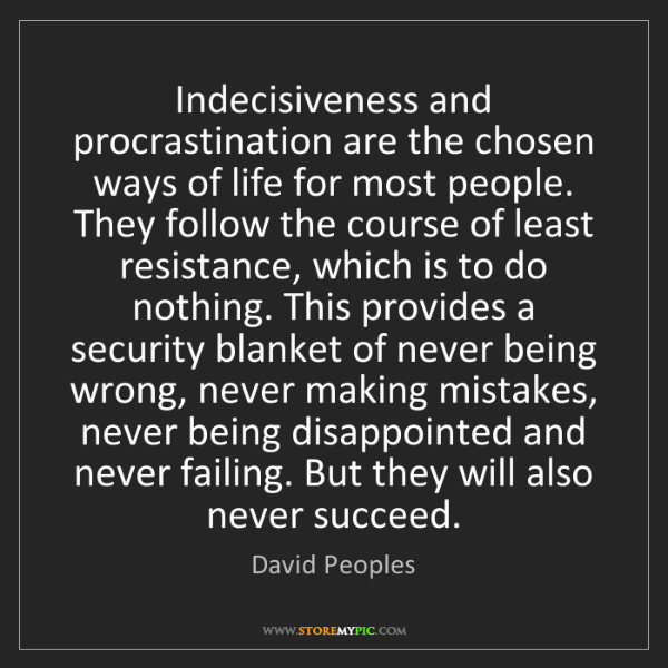 David Peoples: Indecisiveness and procrastination are the chosen ways...