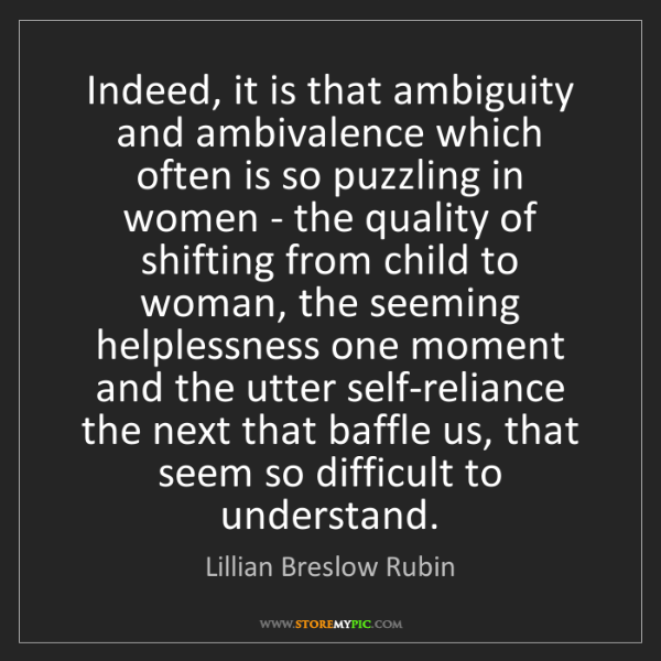 Lillian Breslow Rubin: Indeed, it is that ambiguity and ambivalence which often...