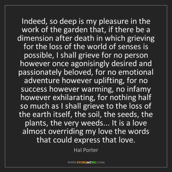 Hal Porter: Indeed, so deep is my pleasure in the work of the garden...