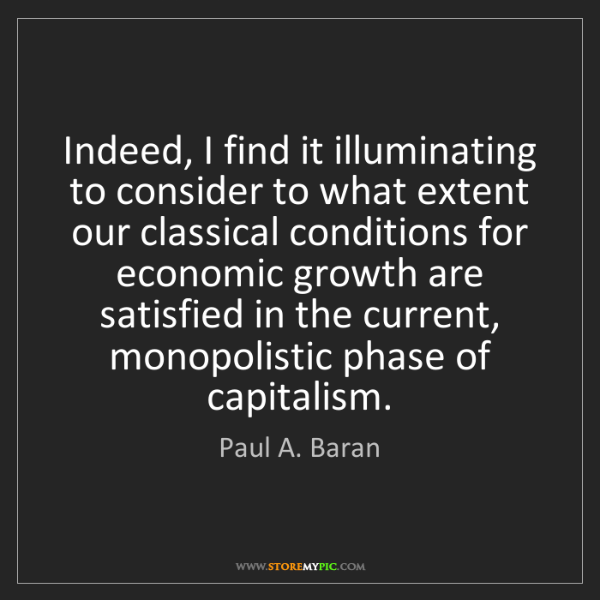 Paul A. Baran: Indeed, I find it illuminating to consider to what extent...