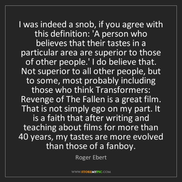 Roger Ebert: I was indeed a snob, if you agree with this definition:...