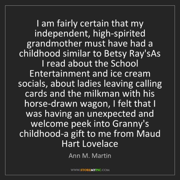 Ann M. Martin: I am fairly certain that my independent, high-spirited...