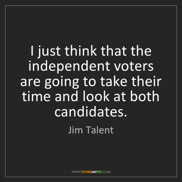 Jim Talent: I just think that the independent voters are going to...