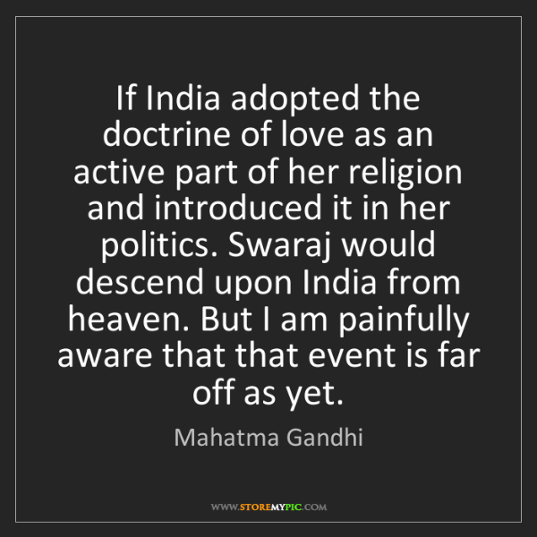 Mahatma Gandhi: If India adopted the doctrine of love as an active part...