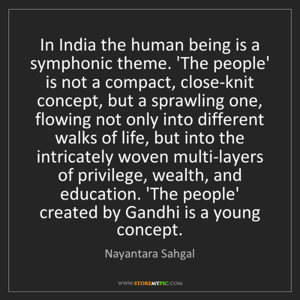 Nayantara Sahgal: In India the human being is a symphonic theme. 'The people'...