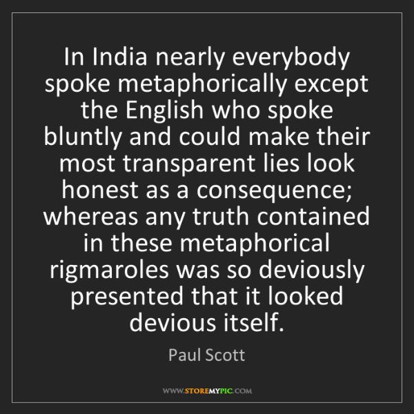 Paul Scott: In India nearly everybody spoke metaphorically except...