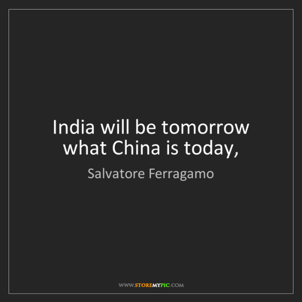 Salvatore Ferragamo: India will be tomorrow what China is today,