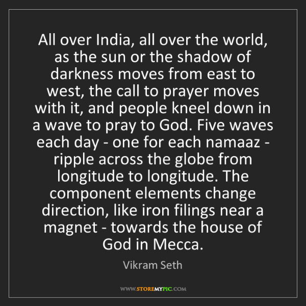 Vikram Seth: All over India, all over the world, as the sun or the...