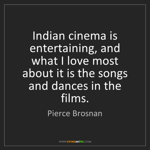 Pierce Brosnan: Indian cinema is entertaining, and what I love most about...