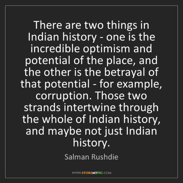 Salman Rushdie: There are two things in Indian history - one is the incredible...