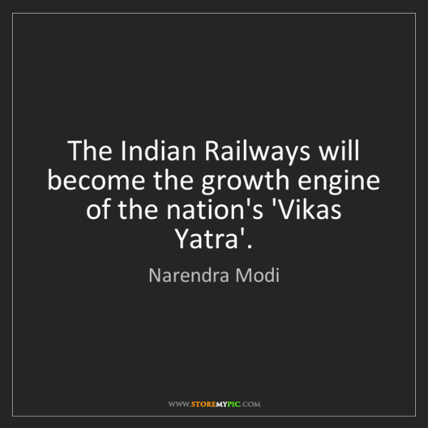 Narendra Modi: The Indian Railways will become the growth engine of...