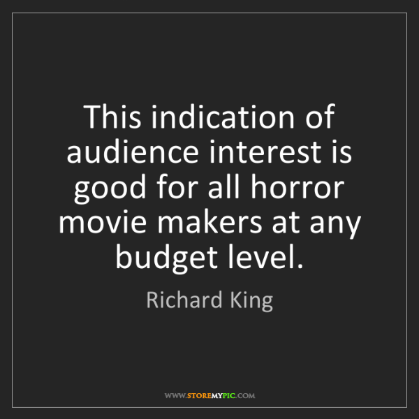 Richard King: This indication of audience interest is good for all...