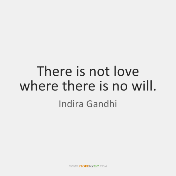 There is not love where there is no will.