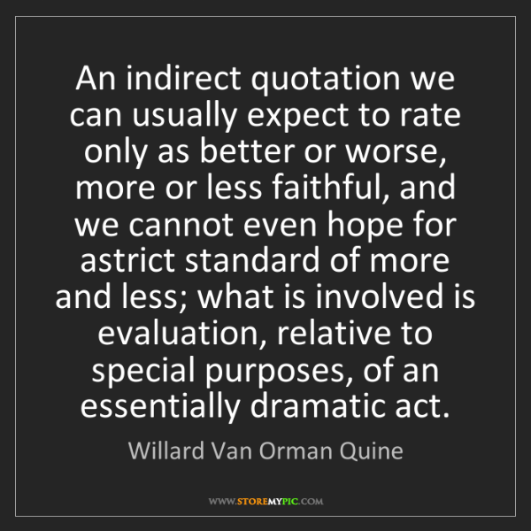 Willard Van Orman Quine: An indirect quotation we can usually expect to rate only...