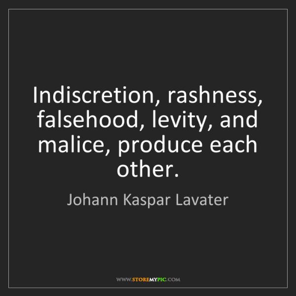 Johann Kaspar Lavater: Indiscretion, rashness, falsehood, levity, and malice,...